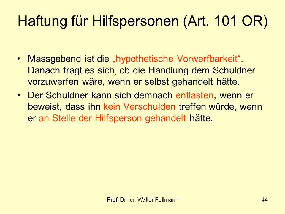 Prof.Dr. iur. Walter Fellmann44 Haftung für Hilfspersonen (Art.