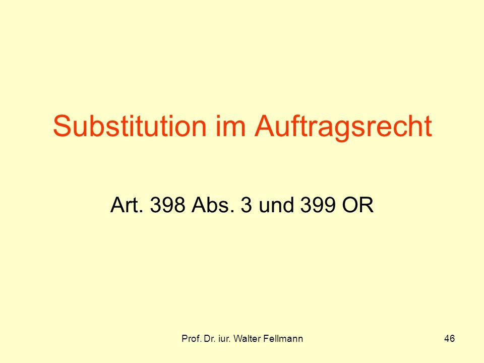 Prof. Dr. iur. Walter Fellmann46 Substitution im Auftragsrecht Art. 398 Abs. 3 und 399 OR
