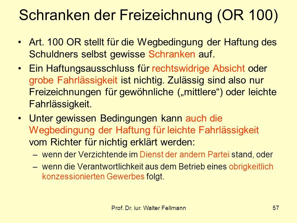 Prof.Dr. iur. Walter Fellmann57 Schranken der Freizeichnung (OR 100) Art.