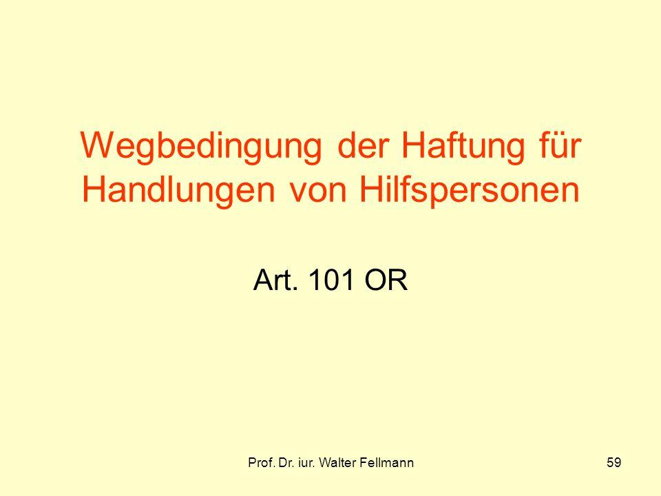 Prof.Dr. iur. Walter Fellmann59 Wegbedingung der Haftung für Handlungen von Hilfspersonen Art.