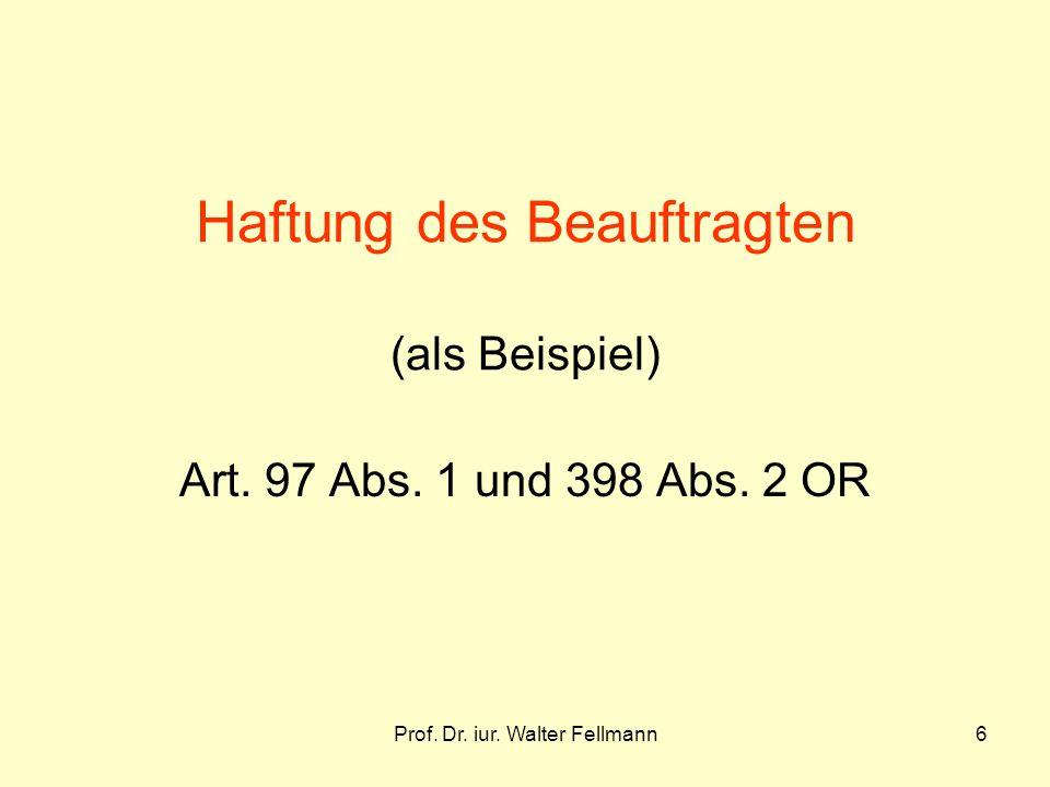 Prof.Dr. iur. Walter Fellmann6 Haftung des Beauftragten (als Beispiel) Art.