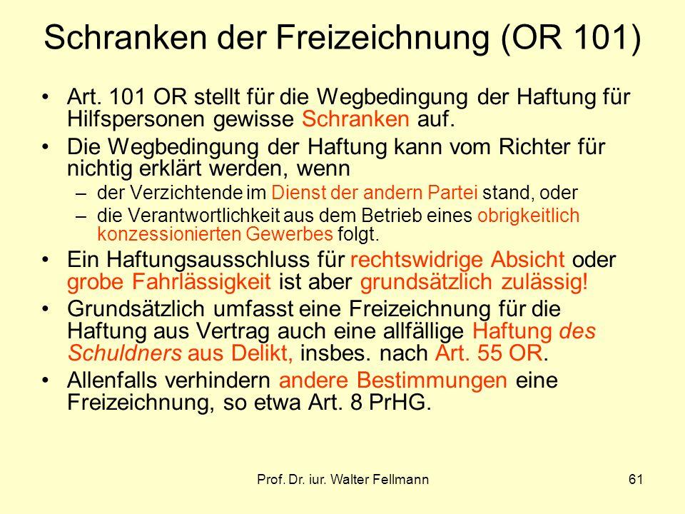 Prof.Dr. iur. Walter Fellmann61 Schranken der Freizeichnung (OR 101) Art.