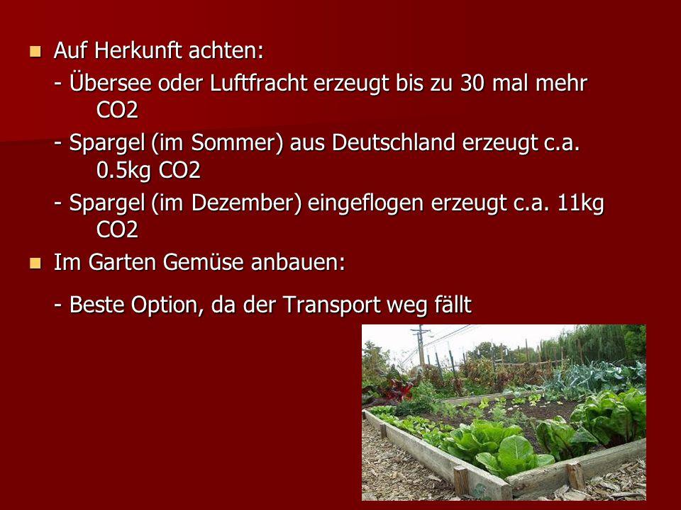 Auf Herkunft achten: Auf Herkunft achten: - Übersee oder Luftfracht erzeugt bis zu 30 mal mehr CO2 - Spargel (im Sommer) aus Deutschland erzeugt c.a.