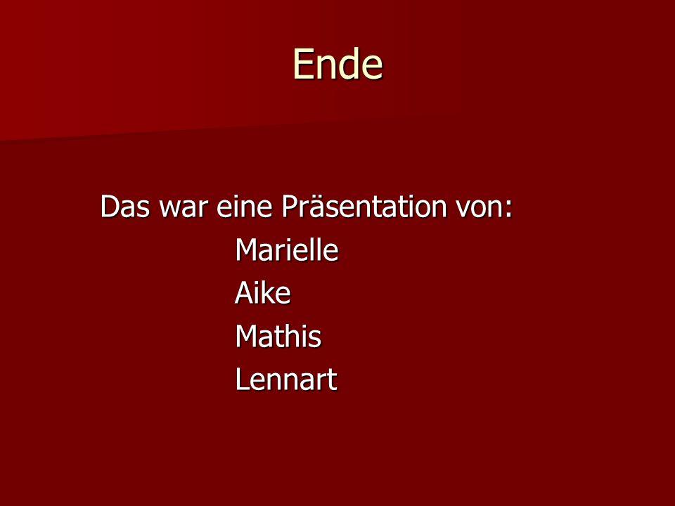 Ende Das war eine Präsentation von: MarielleAikeMathisLennart