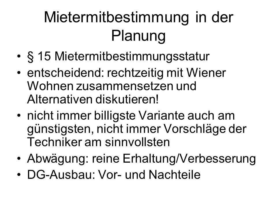 Mietermitbestimmung in der Planung § 15 Mietermitbestimmungsstatur entscheidend: rechtzeitig mit Wiener Wohnen zusammensetzen und Alternativen diskuti