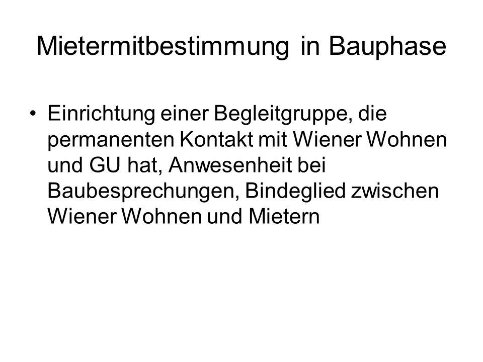 Mietermitbestimmung in Bauphase Einrichtung einer Begleitgruppe, die permanenten Kontakt mit Wiener Wohnen und GU hat, Anwesenheit bei Baubesprechunge