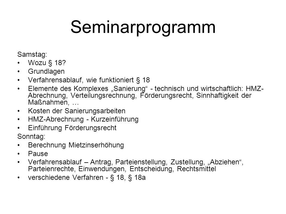 Seminarprogramm Samstag: Wozu § 18? Grundlagen Verfahrensablauf, wie funktioniert § 18 Elemente des Komplexes Sanierung - technisch und wirtschaftlich