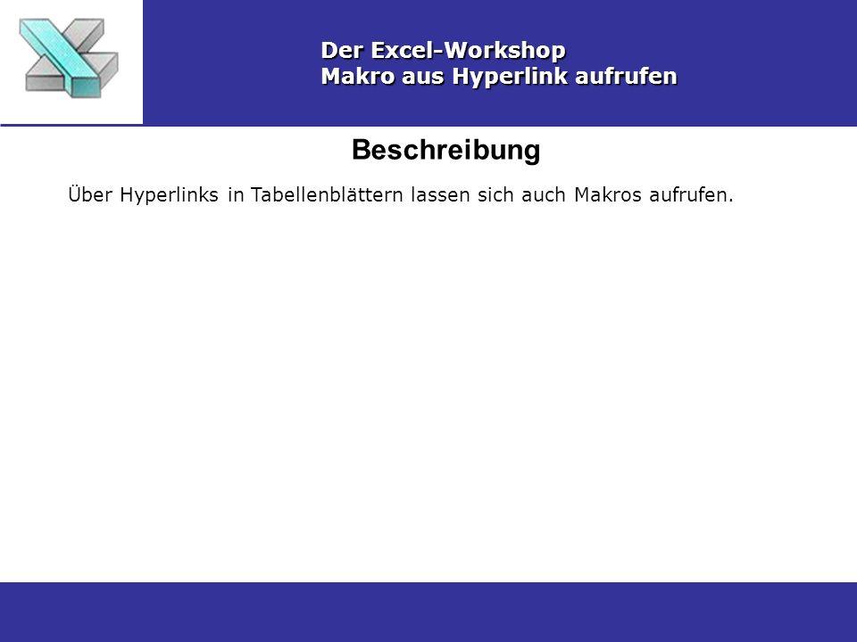 Beschreibung Der Excel-Workshop Makro aus Hyperlink aufrufen Über Hyperlinks in Tabellenblättern lassen sich auch Makros aufrufen.