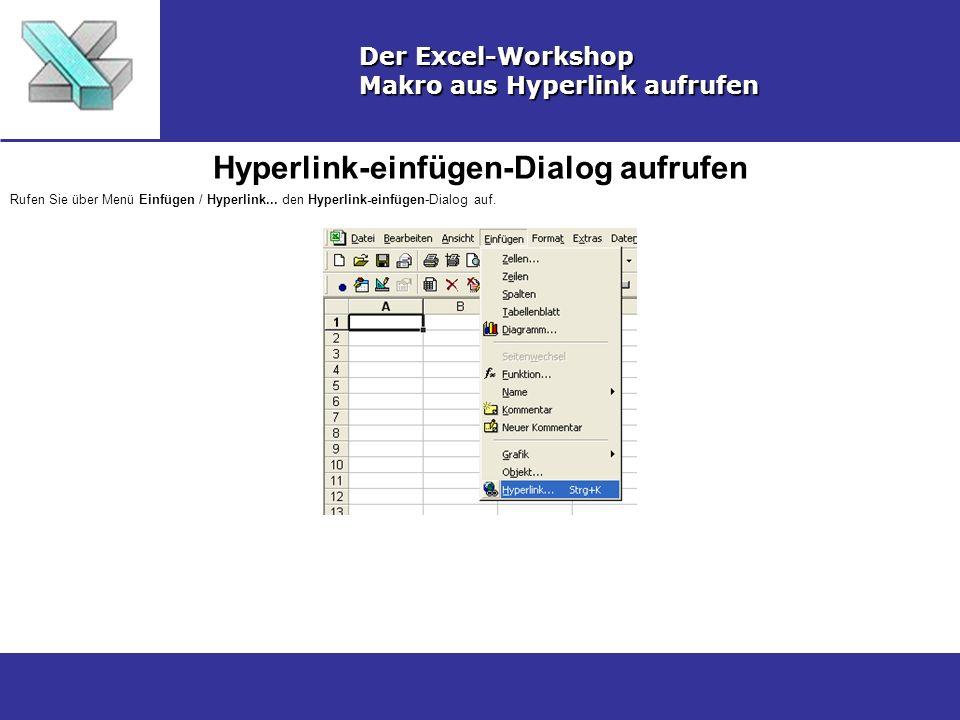 Hyperlink-einfügen-Dialog aufrufen Der Excel-Workshop Makro aus Hyperlink aufrufen Rufen Sie über Menü Einfügen / Hyperlink... den Hyperlink-einfügen-