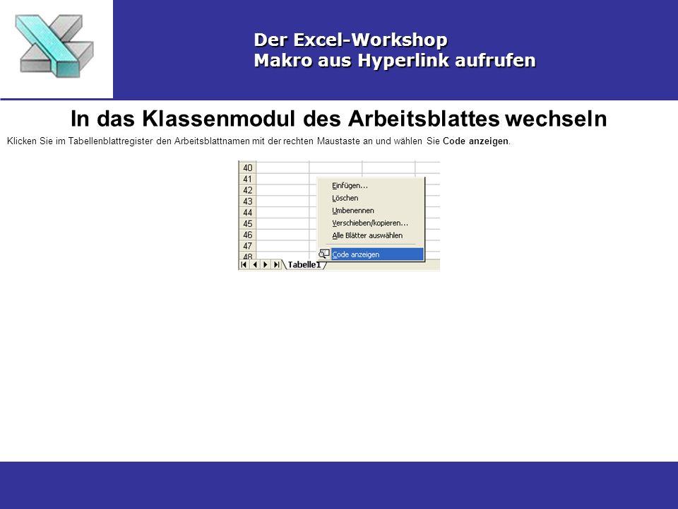 In das Klassenmodul des Arbeitsblattes wechseln Der Excel-Workshop Makro aus Hyperlink aufrufen Klicken Sie im Tabellenblattregister den Arbeitsblattn