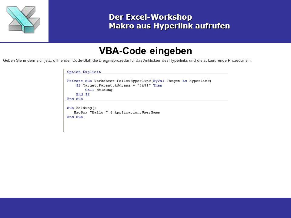 VBA-Code eingeben Der Excel-Workshop Makro aus Hyperlink aufrufen Geben Sie in dem sich jetzt öffnenden Code-Blatt die Ereignisprozedur für das Anklic