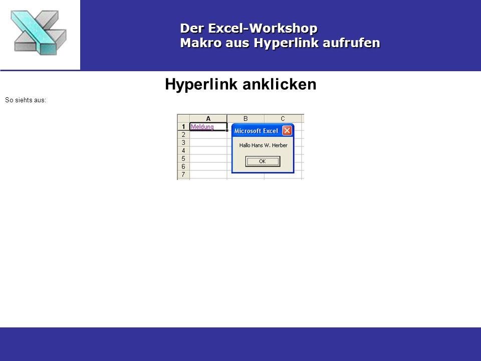 Hyperlink anklicken Der Excel-Workshop Makro aus Hyperlink aufrufen So siehts aus: