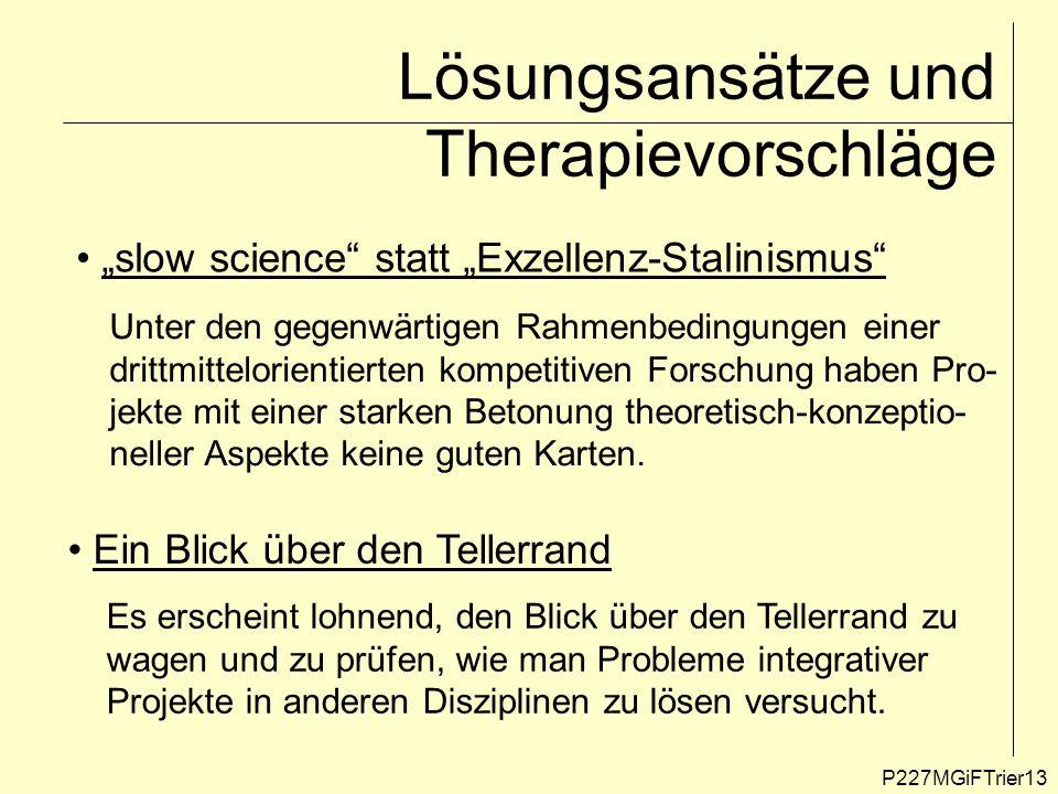 Lösungsansätze und Therapievorschläge P227MGiFTrier13 slow science statt Exzellenz-Stalinismus Ein Blick über den Tellerrand Unter den gegenwärtigen R