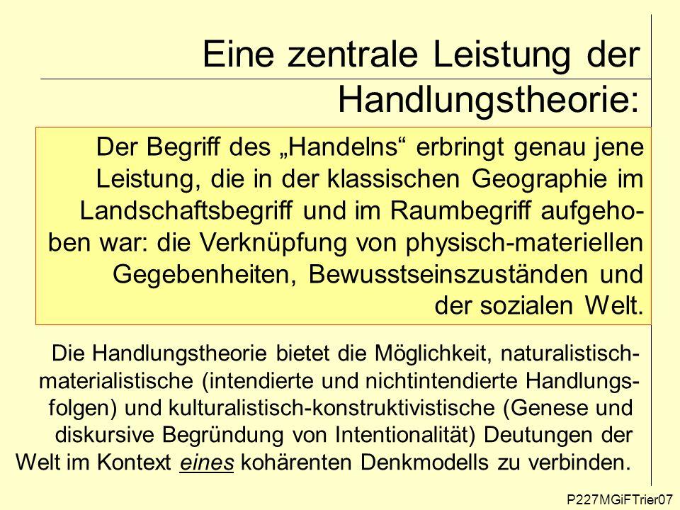 Eine zentrale Leistung der Handlungstheorie: P227MGiFTrier07 Der Begriff des Handelns erbringt genau jene Leistung, die in der klassischen Geographie