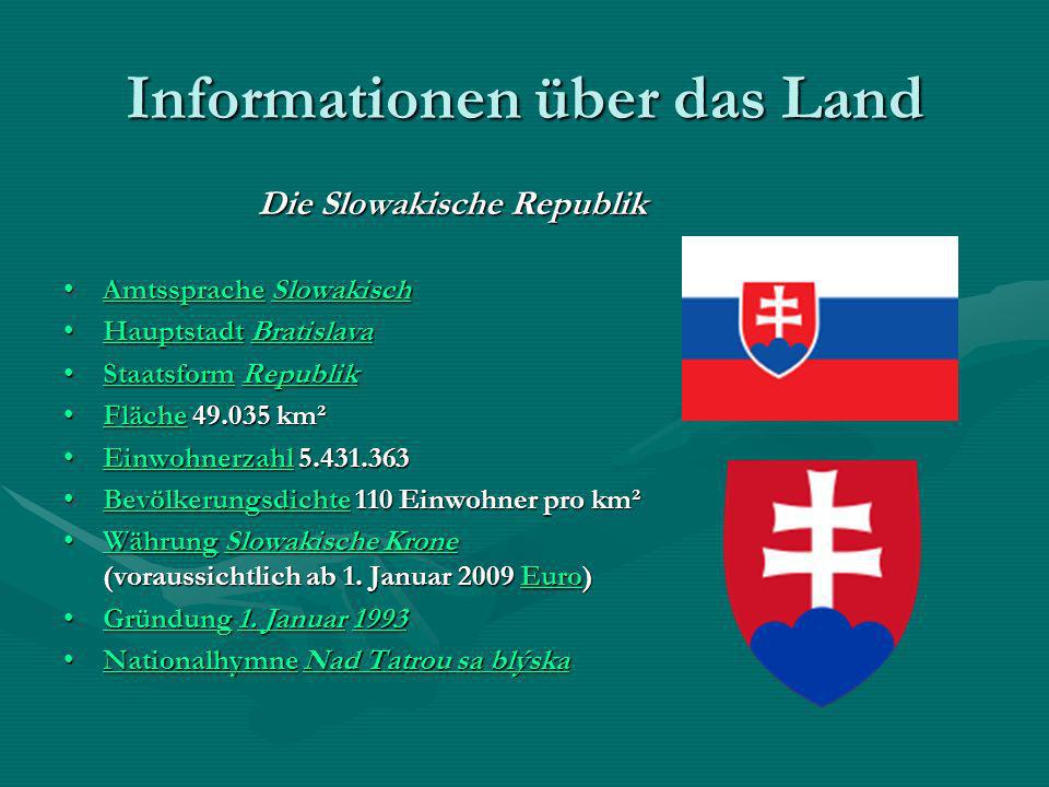 Informationen über das Land Die Slowakische Republik Amtssprache SlowakischAmtssprache SlowakischAmtsspracheSlowakischAmtsspracheSlowakisch Hauptstadt