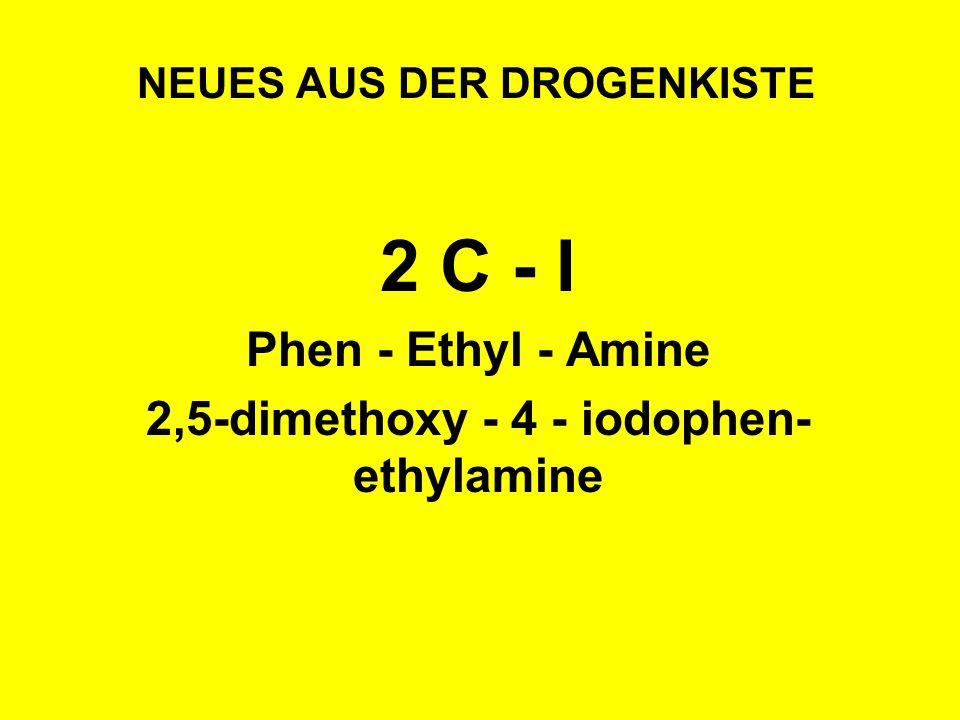 NEUES AUS DER DROGENKISTE 2 C - I Phen - Ethyl - Amine 2,5-dimethoxy - 4 - iodophen- ethylamine
