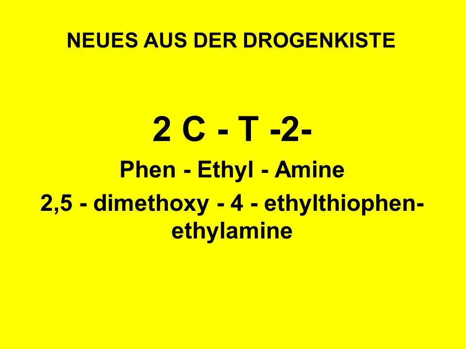 NEUES AUS DER DROGENKISTE 2 C - T -2- Phen - Ethyl - Amine 2,5 - dimethoxy - 4 - ethylthiophen- ethylamine