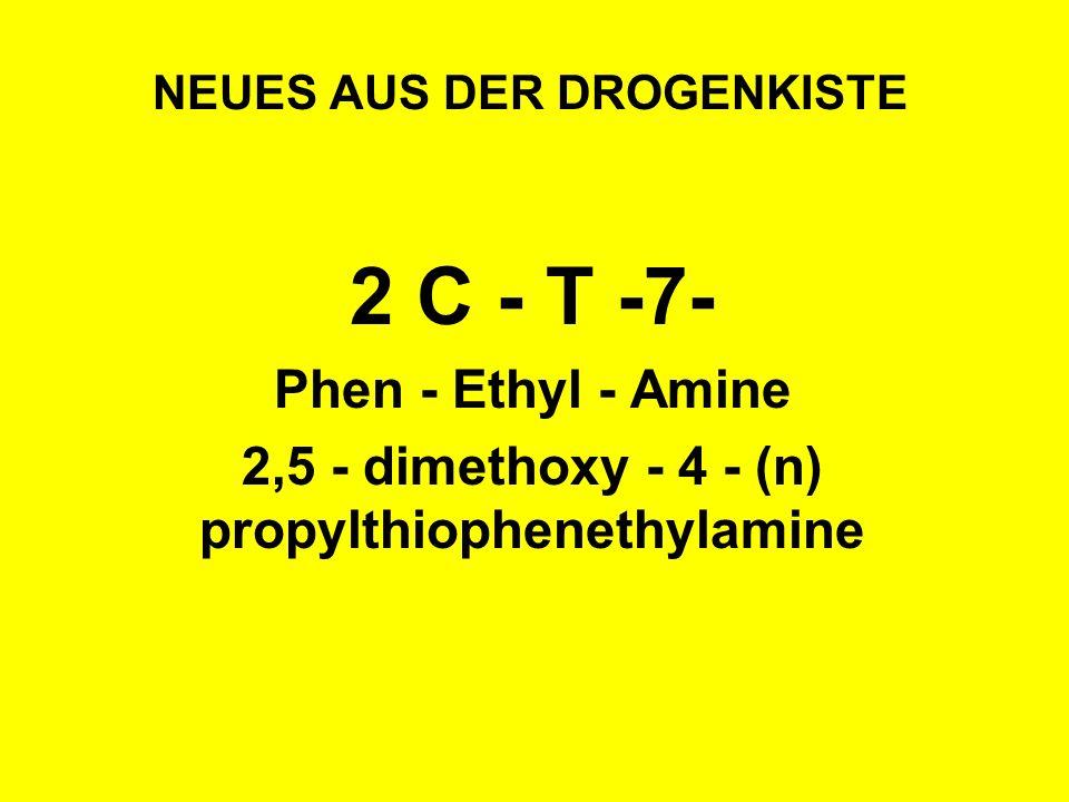 NEUES AUS DER DROGENKISTE 2 C - T -7- Phen - Ethyl - Amine 2,5 - dimethoxy - 4 - (n) propylthiophenethylamine