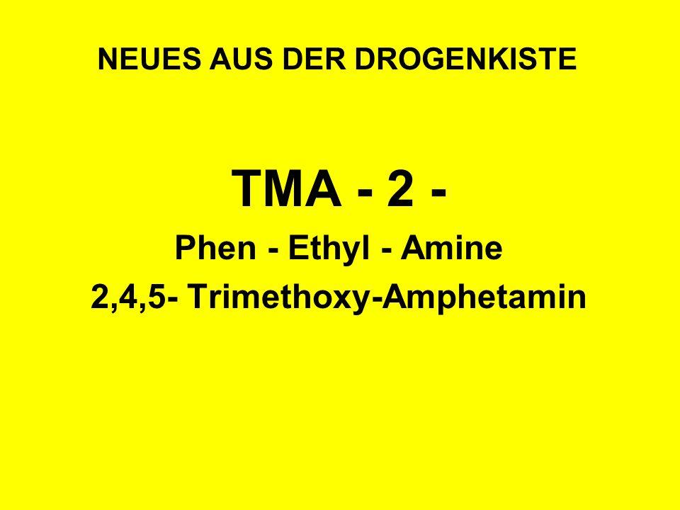 NEUES AUS DER DROGENKISTE TMA - 2 - Phen - Ethyl - Amine 2,4,5- Trimethoxy-Amphetamin
