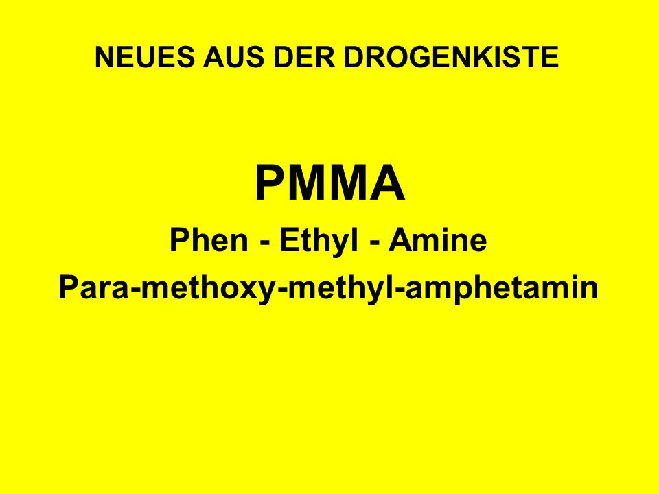 NEUES AUS DER DROGENKISTE PMMA Phen - Ethyl - Amine Para-methoxy-methyl-amphetamin