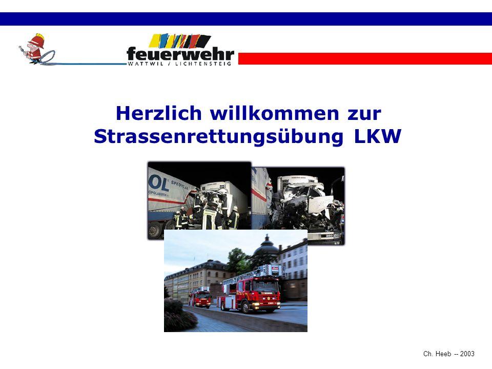 Ch. Heeb -- 2003 Herzlich willkommen zur Strassenrettungsübung LKW