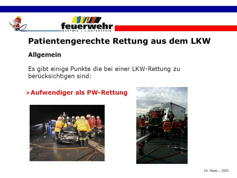 Ch. Heeb -- 2003 Zielsetzung: - Kennen der LKW spezifischen Einrichtungen. - Richtiges Vorgehen und Handeln bei der technischen LKW-Rettung. - Kennen