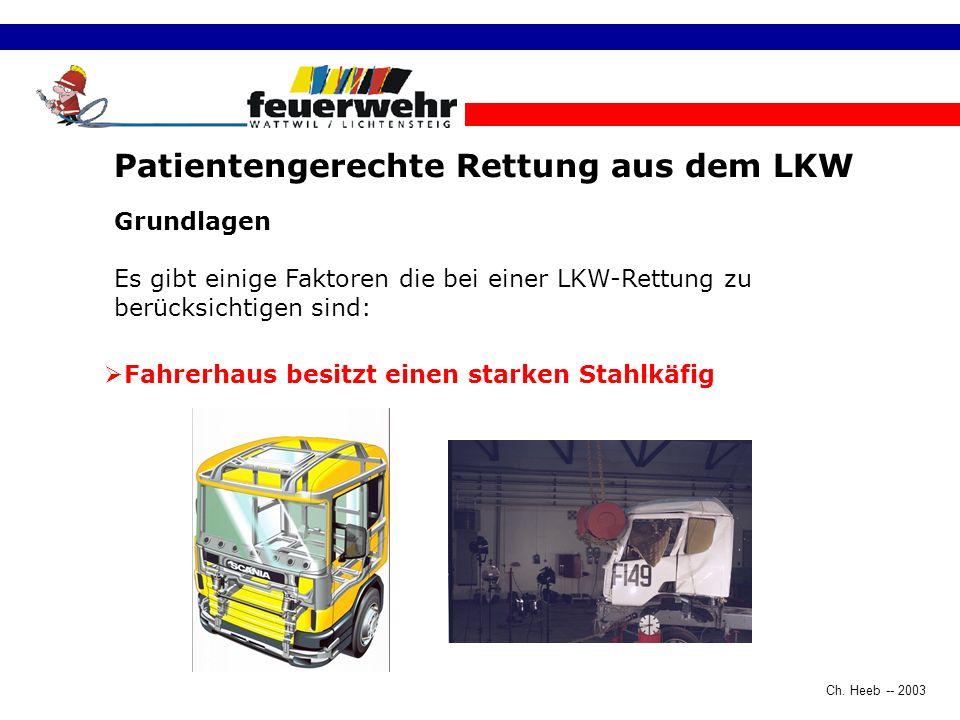 Ch. Heeb -- 2003 Patientengerechte Rettung aus dem LKW Grundlagen Es gibt einige Punkte die bei einer LKW-Rettung zu berücksichtigen sind: Fahrgestell