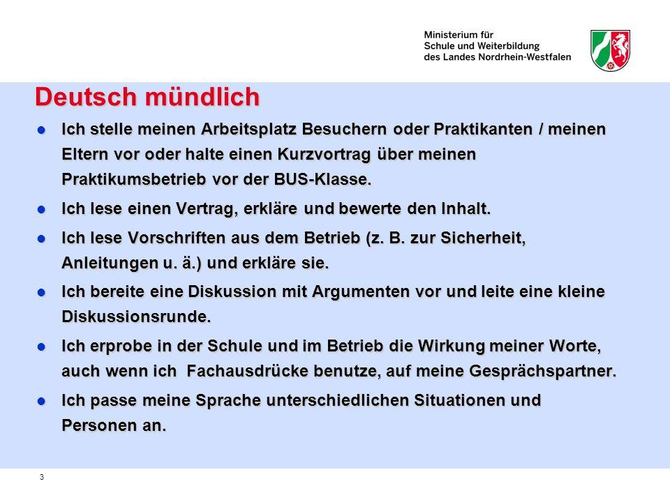 3 Deutsch mündlich Deutsch mündlich Ich stelle meinen Arbeitsplatz Besuchern oder Praktikanten / meinen Eltern vor oder halte einen Kurzvortrag über m