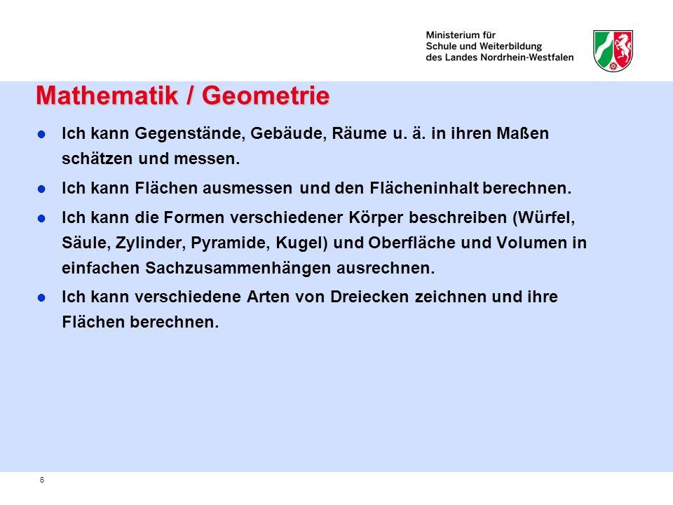 6 Mathematik / Geometrie Mathematik / Geometrie Ich kann Gegenstände, Gebäude, Räume u. ä. in ihren Maßen schätzen und messen. Ich kann Flächen ausmes
