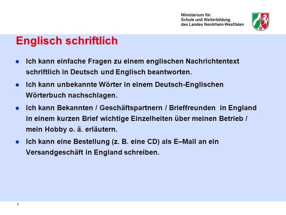 9 Englisch schriftlich Englisch schriftlich Ich kann einfache Fragen zu einem englischen Nachrichtentext schriftlich in Deutsch und Englisch beantwort