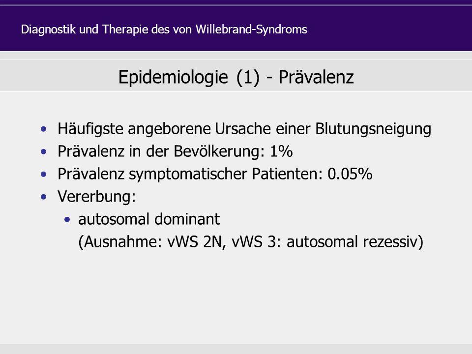 Epidemiologie (1) - Prävalenz Häufigste angeborene Ursache einer Blutungsneigung Prävalenz in der Bevölkerung: 1% Prävalenz symptomatischer Patienten: