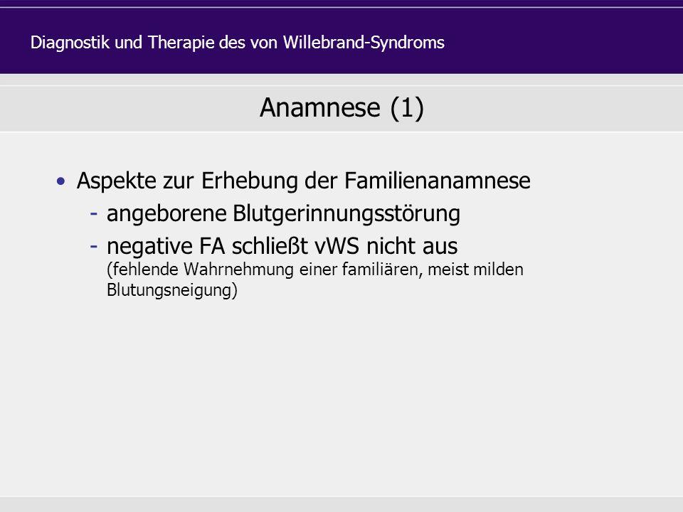 Aspekte zur Erhebung der Familienanamnese -angeborene Blutgerinnungsstörung -negative FA schließt vWS nicht aus (fehlende Wahrnehmung einer familiären