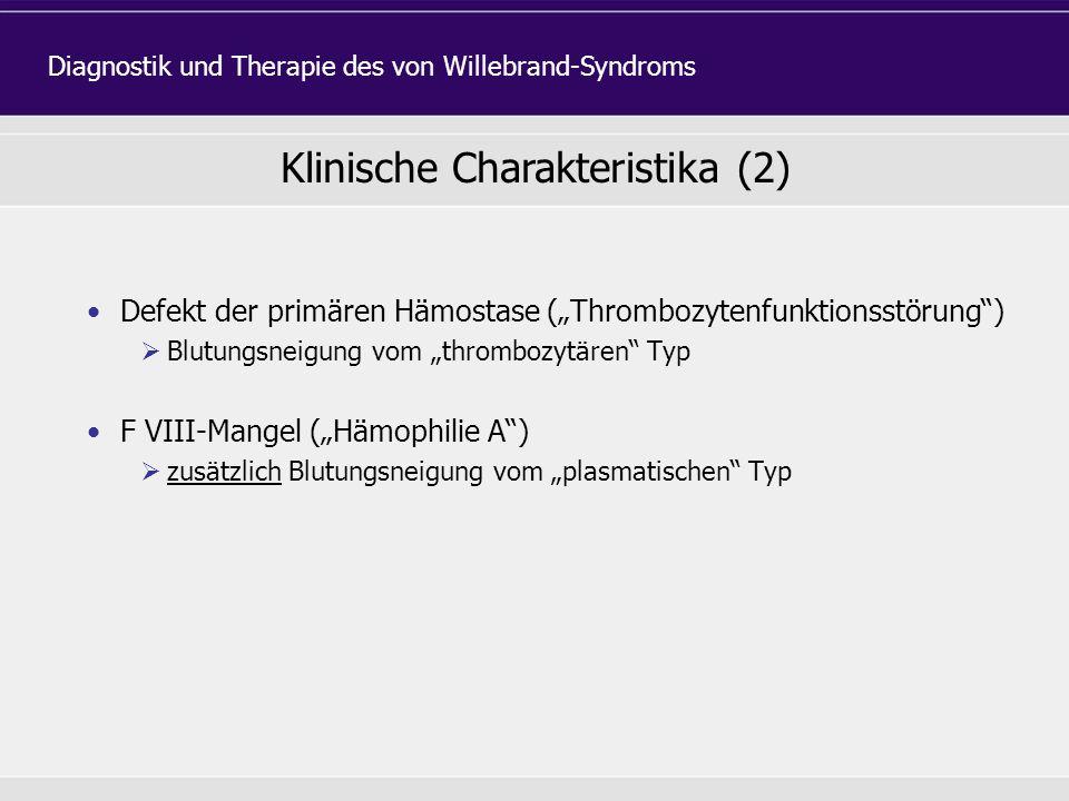 Defekt der primären Hämostase (Thrombozytenfunktionsstörung) Blutungsneigung vom thrombozytären Typ F VIII-Mangel (Hämophilie A) zusätzlich Blutungsne