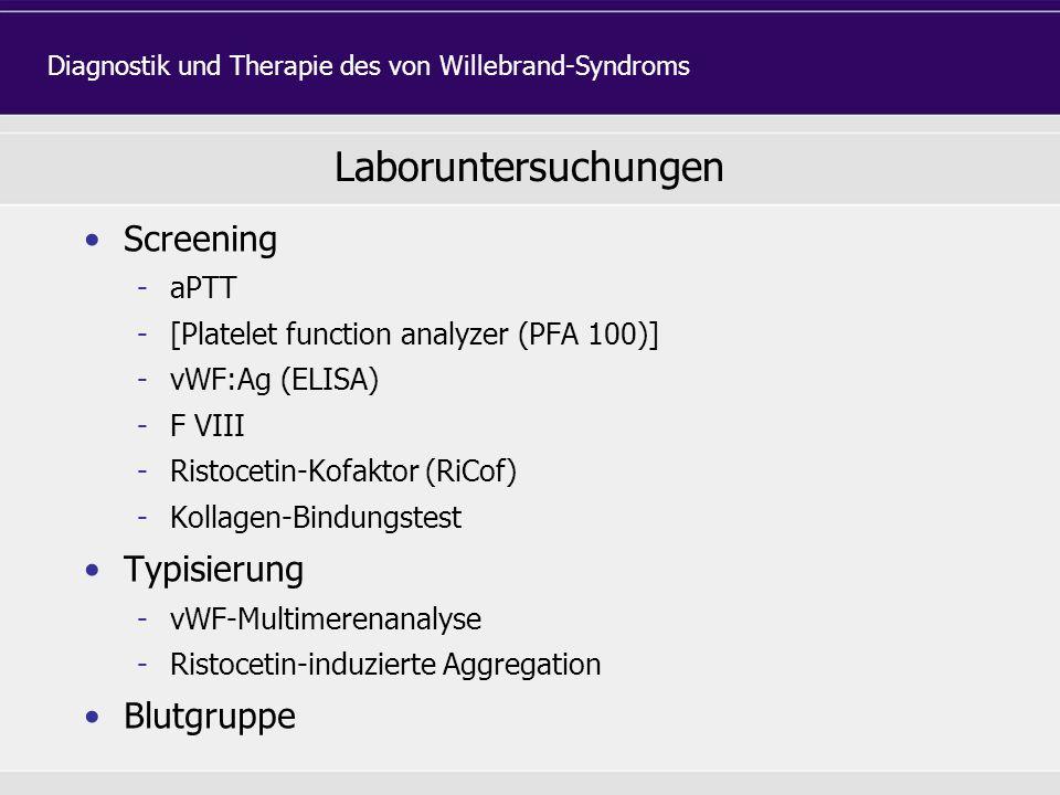 Laboruntersuchungen Screening -aPTT -[Platelet function analyzer (PFA 100)] -vWF:Ag (ELISA) -F VIII -Ristocetin-Kofaktor (RiCof) -Kollagen-Bindungstes