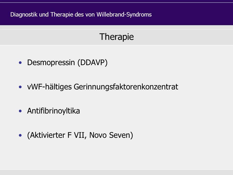 Therapie Desmopressin (DDAVP) vWF-hältiges Gerinnungsfaktorenkonzentrat Antifibrinoyltika (Aktivierter F VII, Novo Seven) Diagnostik und Therapie des