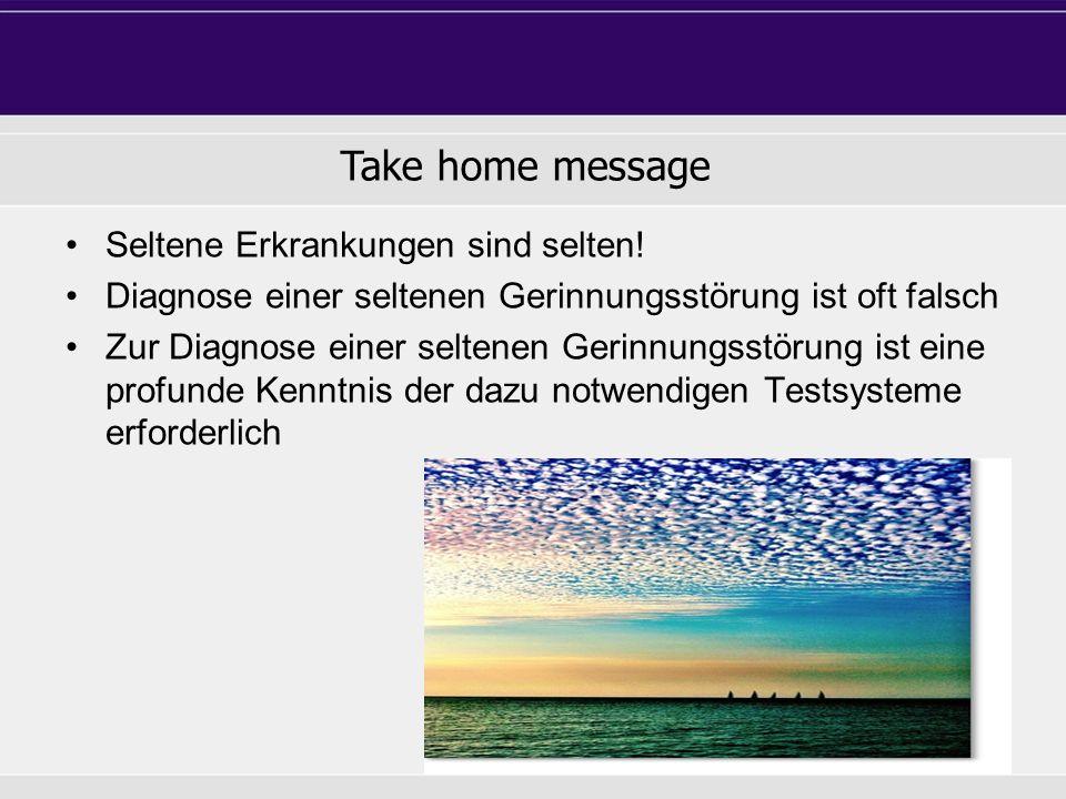 Don´t loo too far Take home message Seltene Erkrankungen sind selten! Diagnose einer seltenen Gerinnungsstörung ist oft falsch Zur Diagnose einer selt