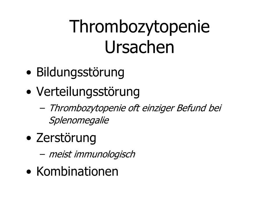 Thrombozytopenie Ursachen Bildungsstörung Verteilungsstörung –Thrombozytopenie oft einziger Befund bei Splenomegalie Zerstörung –meist immunologisch K