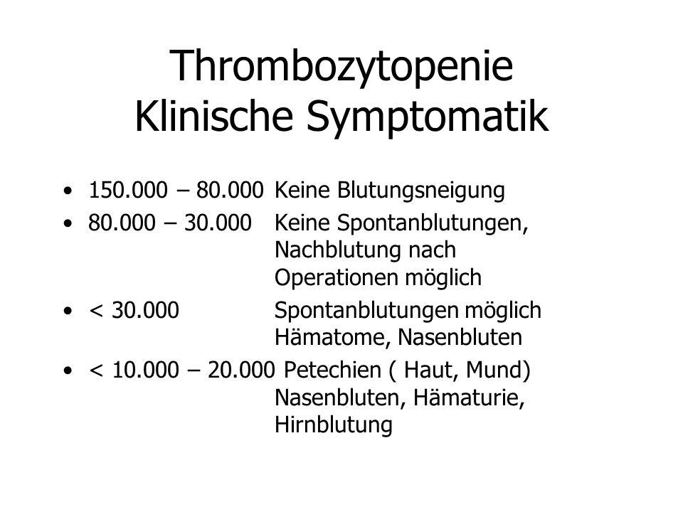 Thrombozytopenie Klinische Symptomatik 150.000 – 80.000 Keine Blutungsneigung 80.000 – 30.000 Keine Spontanblutungen, Nachblutung nach Operationen mög