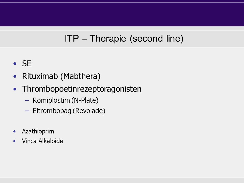 ITP – Therapie (second line) SE Rituximab (Mabthera) Thrombopoetinrezeptoragonisten –Romiplostim (N-Plate) –Eltrombopag (Revolade) Azathioprim Vinca-A