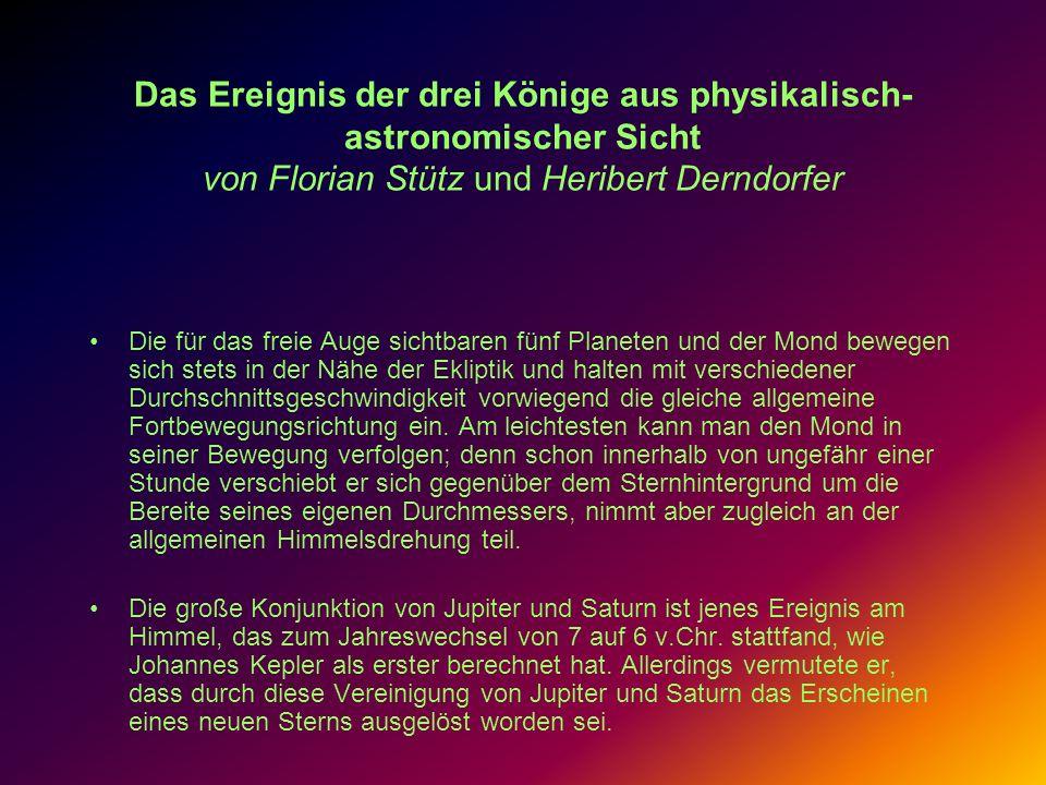 Das Ereignis der drei Könige aus physikalisch- astronomischer Sicht von Florian Stütz und Heribert Derndorfer Die für das freie Auge sichtbaren fünf P