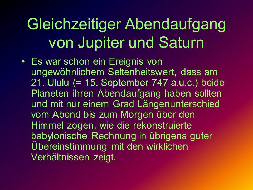 Gleichzeitiger Abendaufgang von Jupiter und Saturn Es war schon ein Ereignis von ungewöhnlichem Seltenheitswert, dass am 21. Ululu (= 15. September 74