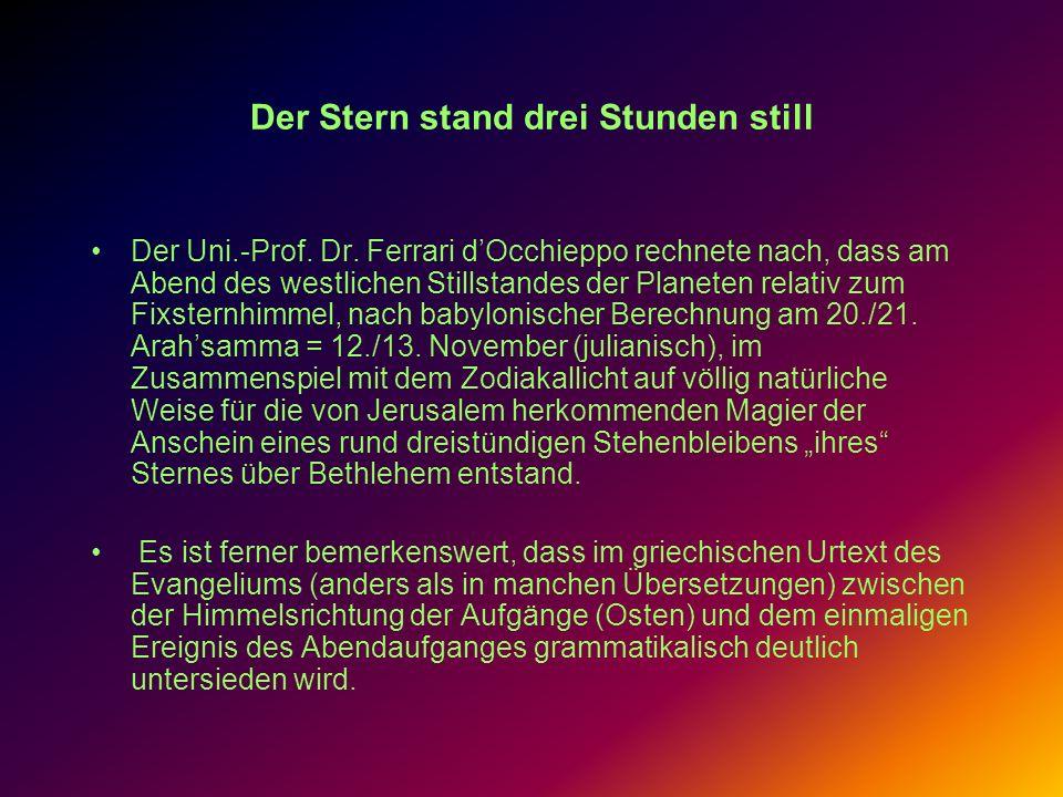 Der Stern stand drei Stunden still Der Uni.-Prof. Dr. Ferrari dOcchieppo rechnete nach, dass am Abend des westlichen Stillstandes der Planeten relativ