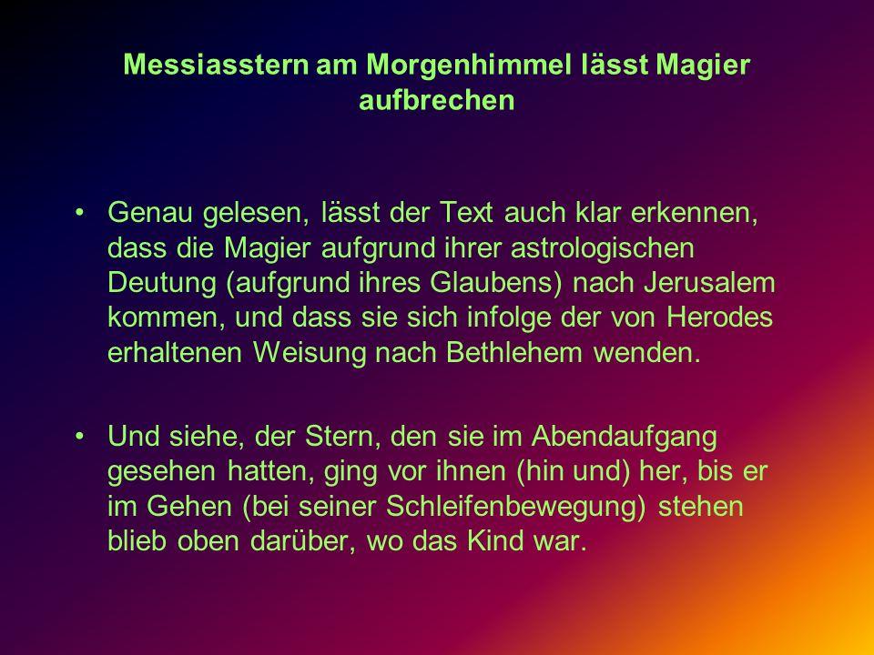 Messiasstern am Morgenhimmel lässt Magier aufbrechen Genau gelesen, lässt der Text auch klar erkennen, dass die Magier aufgrund ihrer astrologischen D