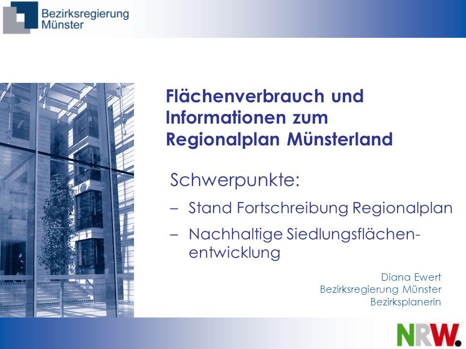 Flächenverbrauch und Informationen zum Regionalplan Münsterland Schwerpunkte: –Stand Fortschreibung Regionalplan –Nachhaltige Siedlungsflächen- entwic