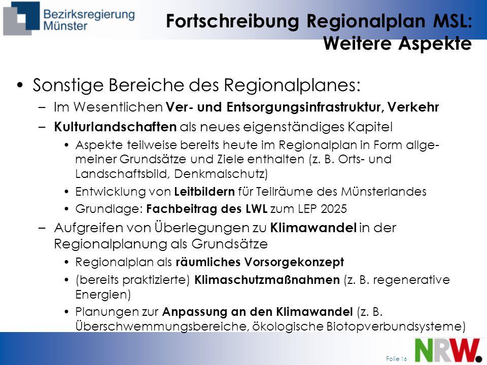 Folie 16 Fortschreibung Regionalplan MSL: Weitere Aspekte Sonstige Bereiche des Regionalplanes: –Im Wesentlichen Ver- und Entsorgungsinfrastruktur, Ve