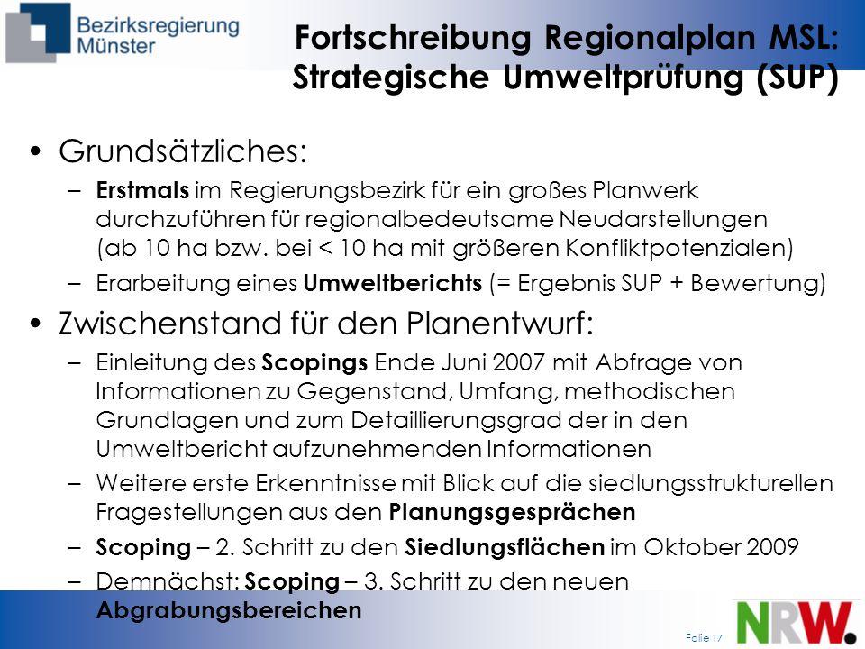 Folie 17 Fortschreibung Regionalplan MSL: Strategische Umweltprüfung (SUP) Grundsätzliches: – Erstmals im Regierungsbezirk für ein großes Planwerk dur