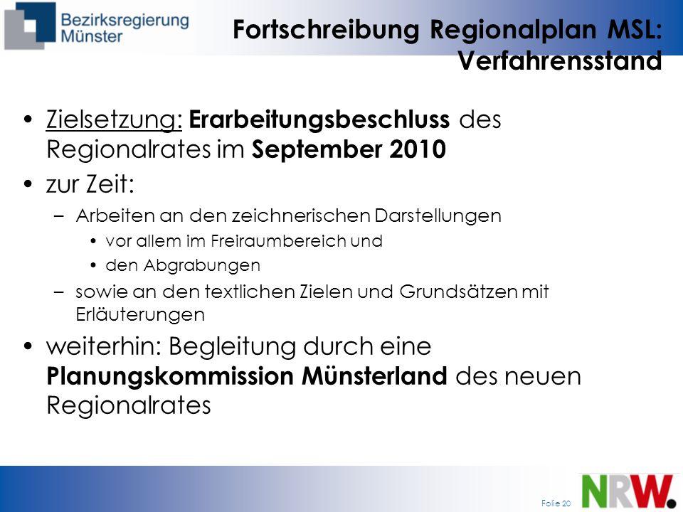 Folie 20 Fortschreibung Regionalplan MSL: Verfahrensstand Zielsetzung: Erarbeitungsbeschluss des Regionalrates im September 2010 zur Zeit: –Arbeiten a