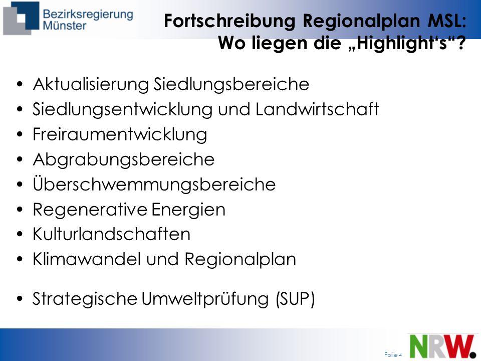 Folie 4 Fortschreibung Regionalplan MSL: Wo liegen die Highlights? Aktualisierung Siedlungsbereiche Siedlungsentwicklung und Landwirtschaft Freiraumen