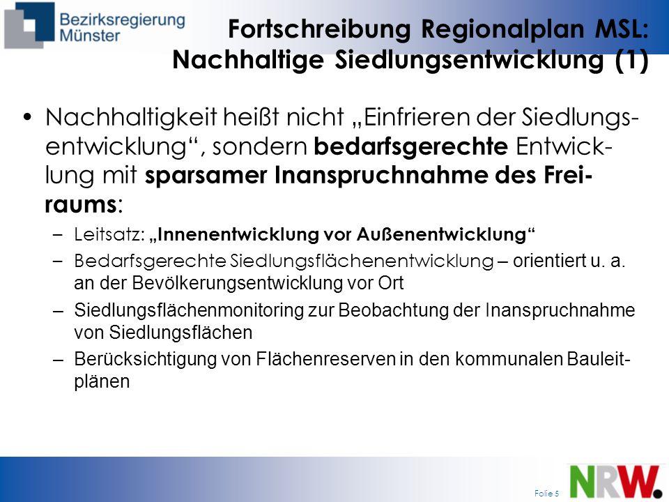 Folie 5 Fortschreibung Regionalplan MSL: Nachhaltige Siedlungsentwicklung (1) Nachhaltigkeit heißt nicht Einfrieren der Siedlungs- entwicklung, sonder