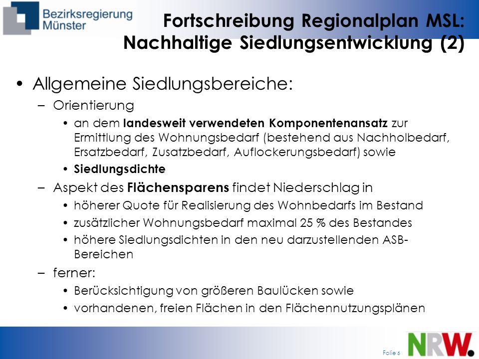 Folie 6 Fortschreibung Regionalplan MSL: Nachhaltige Siedlungsentwicklung (2) Allgemeine Siedlungsbereiche: –Orientierung an dem landesweit verwendete
